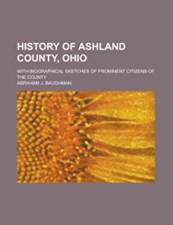 History of Ashland County, Ohio; With Biographical Sketches of Prominent Citizens of the County