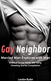 Erotica: Gay Neighbor: Married Man Explores with Men: Bisexual Group MMM MM Gang Cheating Stories Compilation