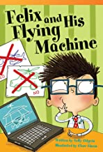 Teacher Created Materials - Literary Text: Felix and His Flying Machine - Grade 3 - Guided Reading Level N