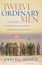 Twelve Ordinary Men: How the Master Shaped His Disciples for Greatness, and What He Wants to Do with You PDF