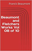 Beaumont and Fletchers Works Vol 08 of 10 (English Edition)