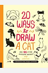 20 Ways to Draw a Cat and 44 Other Awesome Animals: A Sketchbook for Artists, Designers, and Doodlers Paperback