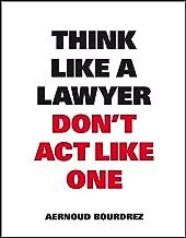 Think Like A Lawyer, Don't Act Like One (Think Like a Pro)