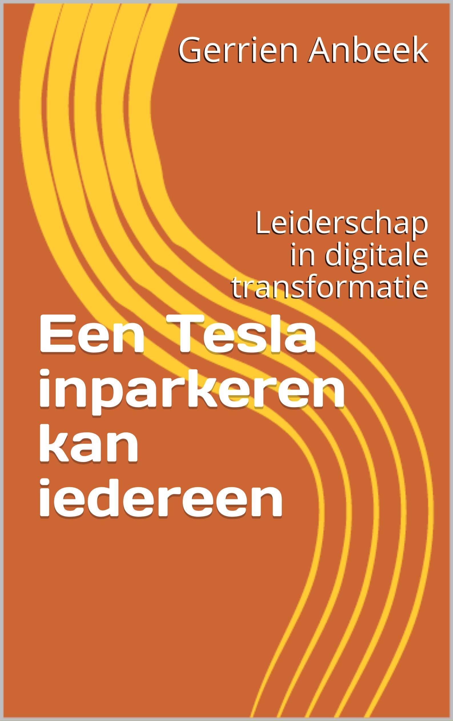 Een Tesla inparkeren kan iedereen: Leiderschap in digitale transformatie (Dutch Edition)