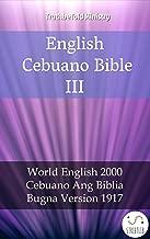 English Cebuano Bible III: World English 2000 - Cebuano Ang Biblia, Bugna Version 1917 (Parallel Bible Halseth Book 1973)