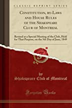 Constitution, By-Laws and House Rules of the Shakspeare Club of Montreal: Revised at a Special Meeting of the Club, Held for That Purpose, on the 5th Day of June, 1849 (Classic Reprint)