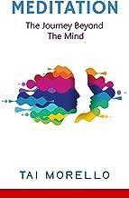 Meditation: The Journey Beyond The Mind (meditation for beginners, zen, energy healing, spiritual awakening, chakras, meditation books, meditation techniques)