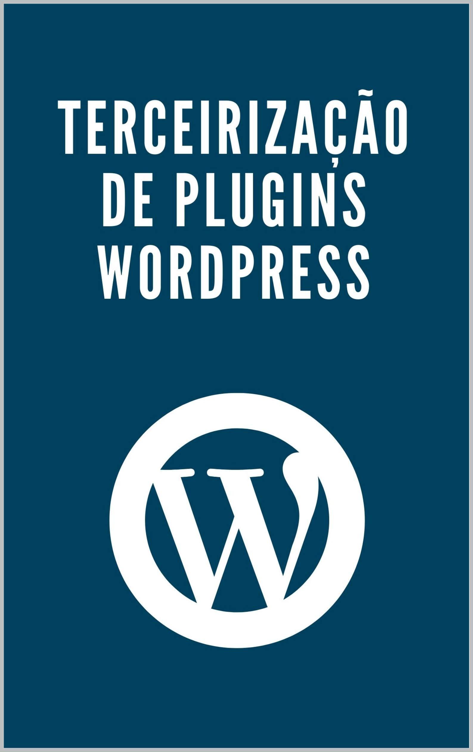 Terceirização de plugins Wordpress (Portuguese Edition)