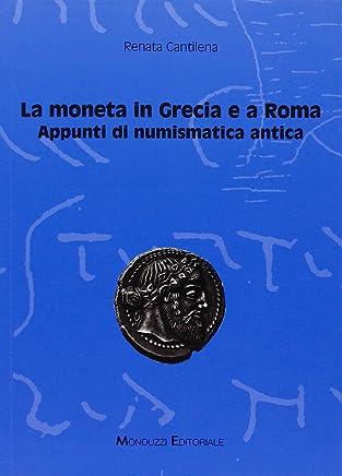 La moneta in Grecia e a Roma. Appunti di numismatica antica