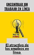 Encontrar un trabajo en línea: El atractivo de los empleos en línea (Spanish Edition)