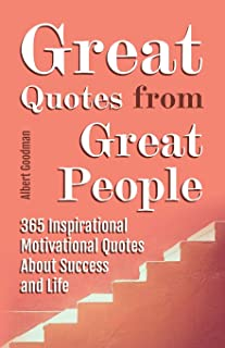 Great Quotes from Great People: 365 Inspirational Motivational Quotes About Success and Life