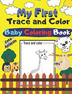 My First Trace and Color Baby Coloring Book Cute Animals: 12 Months & plus Cute & Simple Colouring Book for Toddler Kids B...