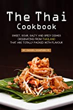 The Thai Cookbook: Sweet, Sour, Salty and Spicy Dishes Originating from Thailand That Are Totally Packed with Flavour