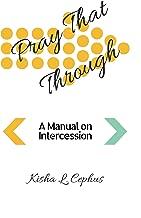 Pray That Through: A Manual on Intercession