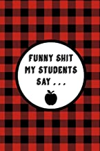 Funny Shit My Students Say: Funny Teacher Gift Journal, Blank Lined Notebook