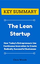 [KEY SUMMARY] The Lean Startup: How Today's Entrepreneurs Use Continuous Innovation to Create Radically Successful Businesses (Top Rated 30-min Series)