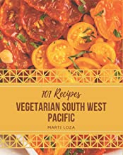 101 Vegetarian South West Pacific Recipes: Home Cooking Made Easy with Vegetarian South West Pacific Cookbook!