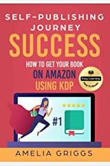 Self-Publishing Journey Success : How to Get Your Book on Amazon Using KDP (Author Journey Success Toolkit 3) Kindle Edition
