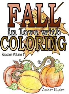 FALL in love with Coloring: Adult coloring book designed to help you de-stress and unwind. Seasons volume 1 is dedicated to everything I love about the Fall season.