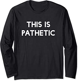 This is pathetic Long Sleeve T-Shirt