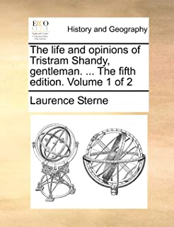 The Life and Opinions of Tristram Shandy, Gentleman. ... the Fifth Edition. Volume 1 of 2