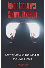 Zombie Apocalypse Survival Handbook: Staying Alive in the Land of the Living Dead Kindle Edition