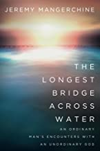 The Longest Bridge Across Water: An Ordinary Man's Encounters with an Unordinary God (English Edition)