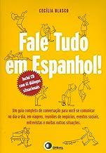 Fale tudo em espanhol!: um Guia Completo de Conversação Para Você se Comunicar no dia a Dia, em Viagens, Reuniões de Negócios, Eventos Sociais, Entrevistas e Muitas Outras Situações