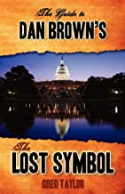 The Guide to Dan Brown's The Lost Symbol: Freemasonry, Noetic Science, and the Hidden History of America