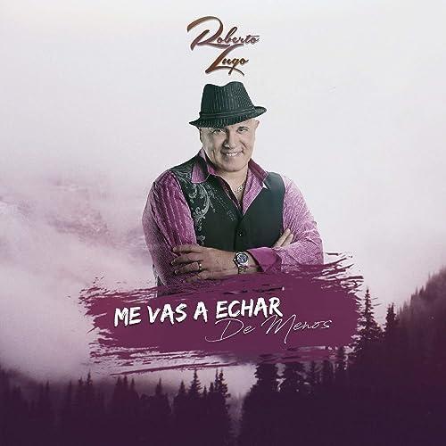 Me Vas a Echar de Menos de Roberto Lugo en Amazon Music ...