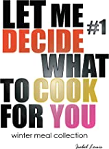 LET ME DECIDE WHAT TO COOK FOR YOU - winter meal collection