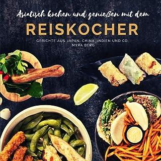 Asiatisch kochen und genießen mit dem Reiskocher: Gerichte