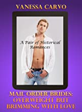 Mail Order Brides: Overweight But Brimming With Love (A Pair of Historical Romances)