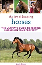 The Joy of Keeping Horses: Th Ultimate Guide to Keeping Horses on Your Property (Joy of Series)