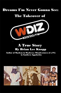 Dreams I'm Never Gonna See: The Takeover of WDIZ Rock 100: A True Story