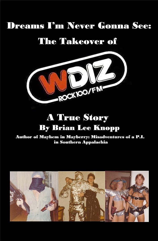 気分が悪いトリップ強化するDreams I'm Never Gonna See: The Takeover of WDIZ Rock 100: A True Story (English Edition)