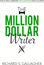 The Million Dollar Writer: How to Have a Legitimate - and Lucrative - Career as a Writer