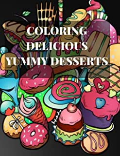 Coloring Delicious Yummy Desserts: A Cute Fun Adult Colouring Book  with Ice cream, Doughnuts, Bread, Sweets, Cakes Design Sketches Doodles Pad ... and Patterns for, Men,Women,Teens,Girls