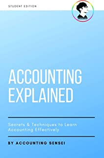 Accounting Explained - Secrets & Techniques to Learn Accounting Effectively (Accounting, Trial Balance, Balance Sheet, Profit and Loss, Cash Flow Statement, ... Accounting, Financial Accounting)