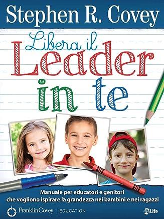 Libera il Leader in Te: Manuale per educatori e genitori che vogliono ispirare la grandezza nei ragazzi