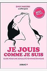 Je jouis comme je suis: Guide pour une sexualité féminine épanouie (Hors collection: Guide pour une sexualité féminine épanouie) (French Edition) Paperback