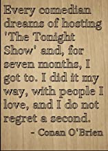 Mundus Souvenirs Every Comedian Dreams of Hosting 'The. Quote by Conan O'Brien, Laser Engraved on Wooden Plaque - Size: 8