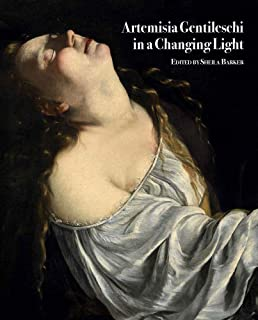 Artemisia Gentileschi in a Changing Light (English and Italian Edition) (Medici Archive Project)