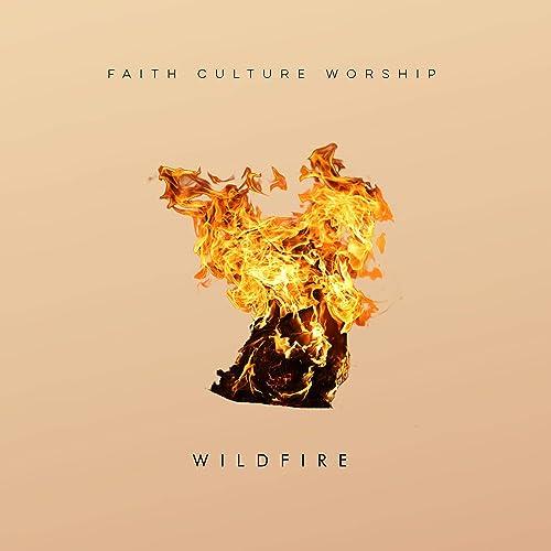 Faith Culture Worship - Wildfire (Live) (2019)