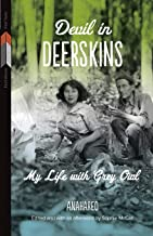 Devil in Deerskins: My Life with Grey Owl (First Voices, First Texts, 1)