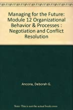 Managing for the Future: Module 12 Organizational Behavior & Processes : Negotiation and Conflict Resolution