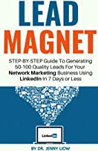 LEAD MAGNET: Step-By-Step Guide to Generating 50-100 Quality Leads For Your NETWORK MARKETING Business Using Linkedin in 7 Days or Less