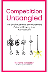 Competition Untangled: The Small Business & Entrepreneur's Guide to Knowing Your Competition (Marketing Untangled Book 3) Kindle Edition