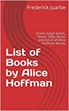 List of Books by Alice Hoffman: Green Angel Series, Water Tales Series and list of all Alice Hoffman Books