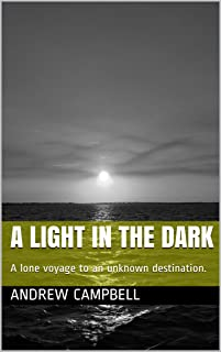 A Light in the Dark: A lone voyage to an unknown destination.